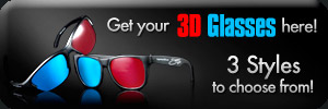 Get Your 3D Glasses Here - 3 Styles to choose from!